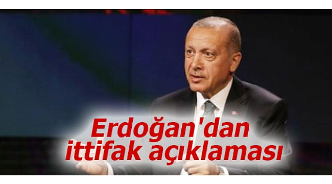 Erdoğan'dan ittifak açıklaması