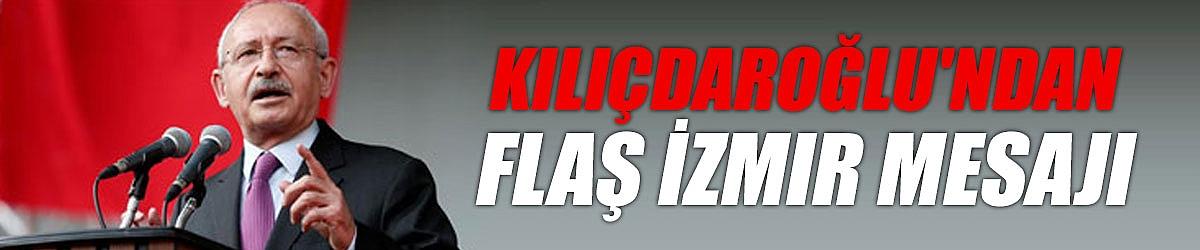 Kılıçdaroğlu'ndan flaş İzmir mesajı