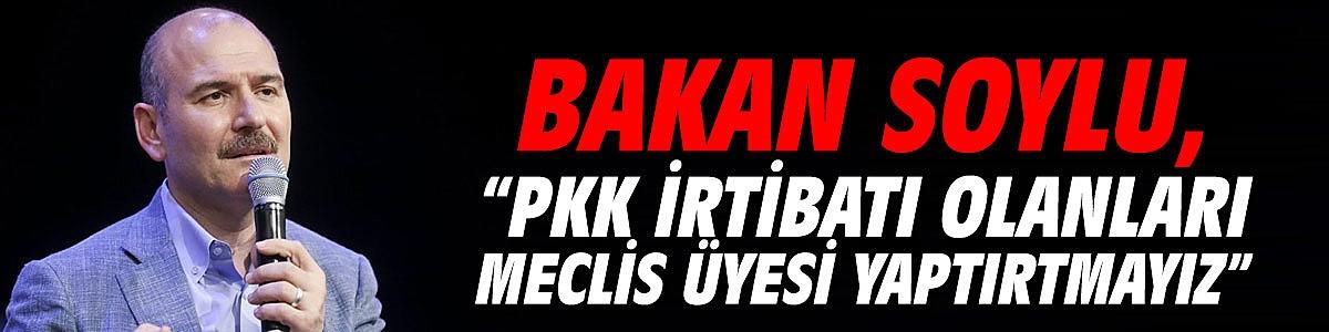 """Bakan Soylu: """"PKK irtibatı olanları meclis üyesi yaptırtmayız"""""""