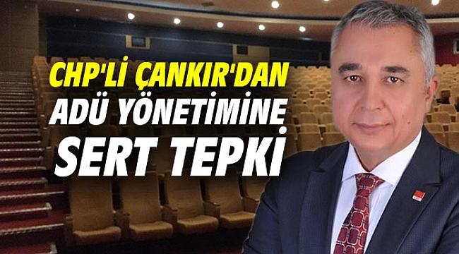 CHP'li Ali Çankır'dan ADÜ yönetimine sert tepki