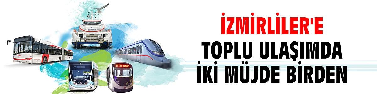 İzmirliler'e toplu ulaşımda iki müjde birden